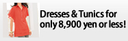 Dresses & Tunics for only 8,900 yen or less!